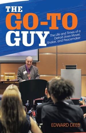 洋書, FICTION & LITERTURE The Go-To Guy The Life and Times of a Detroit-Area Mover, Shaker, and Peacemaker Edward Deeb