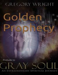 Golden Prophecy: Prelude to the Gray Soul Saga【電子書籍】[ Gregory Wright ]