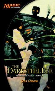 The Darksteel EyeA Magic The Gathering Novel【電子書籍】[ Jess Lebow ]