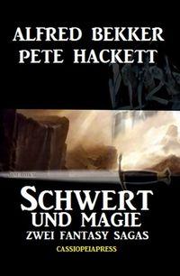 Zwei Fantasy Sagas - Schwert und Magie【電子書籍】[ Pete Hackett ]