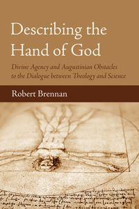 Describing the Hand of GodDivine Agency and Augustinian Obstacles to the Dialogue between Theology and Science【電子書籍】[ Robert Brennan ]