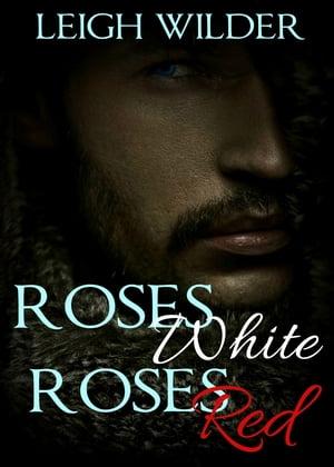 Roses White, Roses Red【電子書籍】[ Leigh Wilder ]
