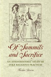 Of Summits and SacrificeAn Ethnohistoric Study of Inka Religious Practices【電子書籍】[ Thomas Besom ]