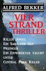 Vier Strand Thriller: Killer Angel/Ein Sarg f?r den Prediger/ Ein Ermordeter taucht unter/ Central Park Killer【電子書籍】[ Alfred Bekker ]