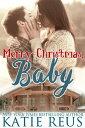 Merry Christmas, Baby【電子書籍】[ Katie Reus ]