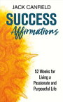 Success Affirmations52 Weeks for Living a Passionate and Purposeful Life【電子書籍】[ Jack Canfield ]