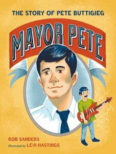 Mayor PeteThe Story of Pete Buttigieg【電子書籍】[ Rob Sanders ]
