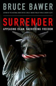 SurrenderAppeasing Islam, Sacrificing Freedom【電子書籍】[ Bruce Bawer ]