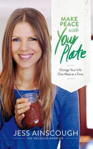 Make Peace with Your PlateChange Your Life One Meal at a Time【電子書籍】[ Jessica Ainscough ]