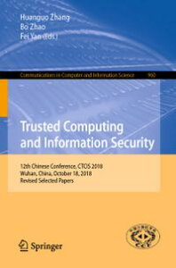 Trusted Computing and Information Security12th Chinese Conference, CTCIS 2018, Wuhan, China, October 18, 2018, Revised Selected Papers【電子書籍】