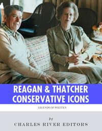 Conservative Icons: The Lives and Legacies of Ronald Reagan and Margaret Thatcher【電子書籍】[ Charles River Editors ]