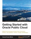 Getting Started with Oracle Public Cloud【電子書籍】[ Hemant Kumar Mehta ]