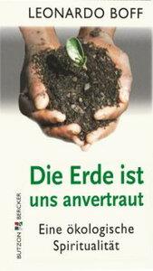 Die Erde ist uns anvertrautEine ?kologische Spiritualit?t【電子書籍】[ Leonardo Boff ]
