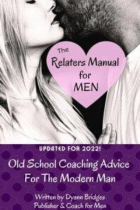 The Relaters Manual: A Relationship Guide For Men【電子書籍】[ Dyann Bridges ]