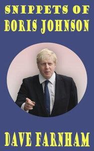 Snippets of Boris Johnson【電子書籍】[ Dave Farnham ]