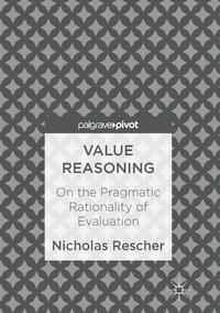 Value ReasoningOn the Pragmatic Rationality of Evaluation【電子書籍】[ Nicholas Rescher ]