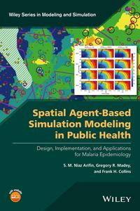 Spatial Agent-Based Simulation Modeling in Public HealthDesign, Implementation, and Applications for Malaria Epidemiology【電子書籍】[ S. M. Niaz Arifin ]