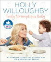 Truly Scrumptious Baby: My complete feeding and weaning plan for 6 months and beyond【電子書籍】[ Holly Willoughby ]