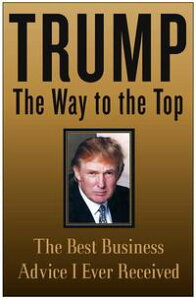 Trump: The Way to the TopThe Best Business Advice I Ever Received【電子書籍】[ Donald J. Trump ]