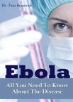 Ebola - All You Need To Know About The Disease. The Most Important Facts【電子書籍】[ Dr. Titus Brunswick ]