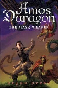 Amos Daragon #1: The Mask Wearer【電子書籍】[ Bryan Perro ]