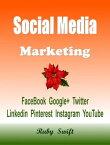 Social Media MarketingFacebook, Google+, Twitter, Linkedin, Pinterest, Instagram, YouTube【電子書籍】[ Ray Yao ]