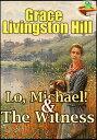 Lo, Michael! : The Witness(Timeless Fiction)【電子書籍】[ Grace Livingston Hill ]