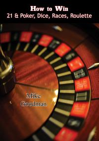 How to Win 21 & Poker, Dice, Races, Roulette【電子書籍】[ Mike Goodman ]