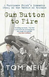 Gun Button to Fire: A Hurricane Pilots Dramatic Story of the Battle of BritainA Hurricane Pilot's Dramatic Story of the Battle of Britain【電子書籍】[ Tom Neil, DFC ]