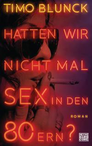 Hatten wir nicht mal Sex in den 80ern?Roman【電子書籍】[ Timo Blunck ]