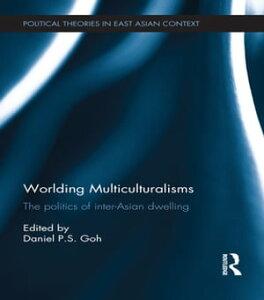 Worlding MulticulturalismsThe Politics of Inter-Asian Dwelling【電子書籍】