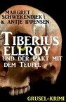 Tiberius Elroy und der Pakt mit dem TeufelCassiopeiapress Grusel-Krimi【電子書籍】[ Margret Schwekendiek ]