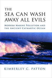 The Sea Can Wash Away All EvilsModern Marine Pollution and the Ancient Cathartic Ocean【電子書籍】[ Kimberley Christine Patton ]