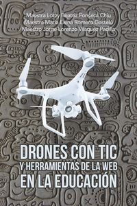 Drones Con Tic Y Herramientas De La Web En La Educaci?n【電子書籍】[ Maestra Lotzy Beatriz Fonseca Chiu ]