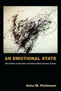 An Emotional StateThe Politics of Emotion in Postwar West German Culture【電子書籍】[ Anna M Parkinson ]