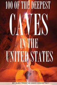 100 of the Deepest Caves In the United States【電子書籍】[ alex trostanetskiy ]