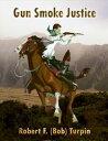 楽天Kobo電子書籍ストアで買える「Gun Smoke Justice【電子書籍】[ Robert F. (Bob Turpin ]」の画像です。価格は215円になります。