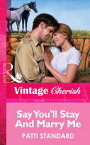 Say You'll Stay And Marry Me (Mills & Boon Vintage Cherish)【電子書籍】[ Patti Standard ]