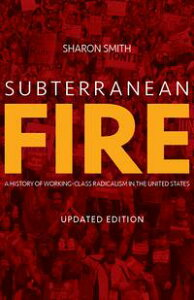 Subterranean Fire (Updated Edition)A History of Working-Class Radicalism in the United States【電子書籍】[ Sharon Smith ]