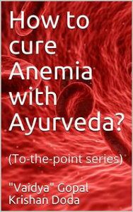 How to cure Anemia with Ayurveda?(To-the-point series)【電子書籍】[ (Vaidya) Gopal Krishan Doda ]