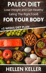PALEO DIETLOSE WEIGHT AND GET HEALTHY EATING THE RIGHT FOOD FOR YOUR BODY +3 WEEKS DIET PLAN【電子書籍】[ Hellen Keller ]