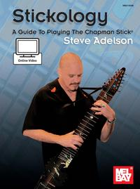 Stickology: A Guide To Playing The Chapman Stick【電子書籍】[ Steve Adelson ]