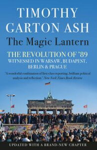 The Magic LanternThe Revolution of '89 Witnessed in Warsaw, Budapest, Berlin and Prague【電子書籍】[ Timothy Garton Ash ]