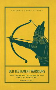 Old Testament WarriorsThe Clash of Cultures in the Ancient Near East【電子書籍】[ Simon Elliott ]