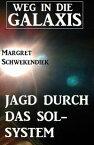 Jagd durch das Sol-System: Weg in die Galaxis【電子書籍】[ Margret Schwekendiek ]