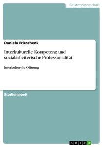 Interkulturelle Kompetenz und sozialarbeiterische Professionalit?tInterkulturelle ?ffnung【電子書籍】[ Daniela Brieschenk ]