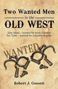 Two Wanted Men in the Old WestSam Stone Wanted for Bank Robbery Tex Tyler Wanted for a Double Murder【電子書籍】[ Robert J. Gossett ]