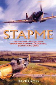 StapmeThe Biography of Squadron Leader Basil Gerald Stapleton DFC, Dutch Flying Cross【電子書籍】[ David Ross ]