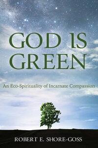 God is GreenAn Eco-Spirituality of Incarnate Compassion【電子書籍】[ Robert E. Shore-Goss ]