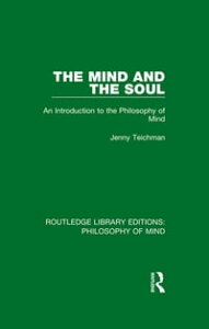 The Mind and the SoulAn Introduction to the Philosophy of Mind【電子書籍】[ Jenny Teichman ]